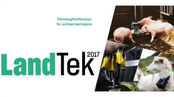 Landtek 2017 er en teknologikonferanse for primærnæringene.
